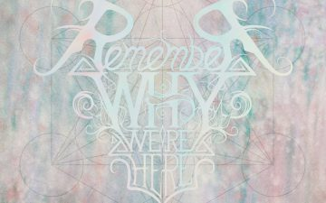Remember Why We're Here – Colours May Bleed
